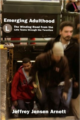 Emerging Adulthood: The winding Road from the Late  Teens Through the Twenties  -     By: Jeffrey Jensen Arnett