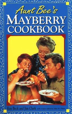 Aunt Bee's Mayberry Cookbook   -     By: Ken Beck, Jim Clark