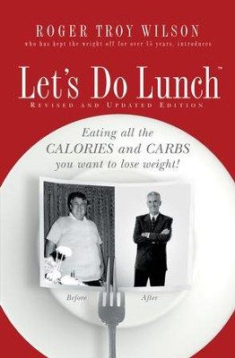 Let's Do Lunch: Eating all the Calories and Carbs you want to lose weight! - eBook  -     By: Roger Wilson