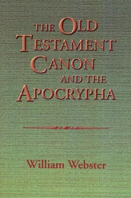 The Old Testament Canon and the Apocrypha  -     By: William Webster