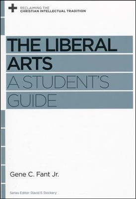 The Liberal Arts: A Student's Guide  -     By: Gene C. Fant Jr., David S. Dockery