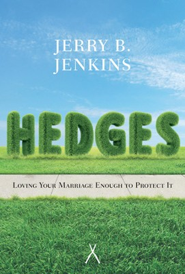 Hedges : Loving Your Marriage Enough to Protect It  -     By: Jerry B. Jenkins