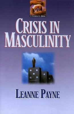 Crisis in Masculinity   -     By: Leanne Payne