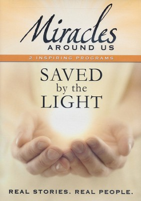 Miracles Around Us: Saved by the Light   -