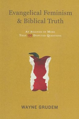 Evangelical Feminism and Biblical Truth: An Analysis of More Than 100 Disputed Questions  -     By: Wayne Grudem
