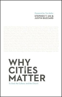 Why Cities Matter: To God, the Culture, and the Church  -     By: Stephen T. Um, Justin Buzzard, Timothy J. Keller