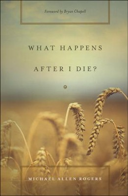 What Happens After I Die?  -     By: Michael Allen Rogers, Graham