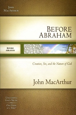 Before Abraham: Creation, Sin, and the Nature of God  -     By: John MacArthur