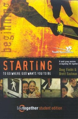 Starting to Go Where God Wants You to Be, Purpose Driven Life Series  -     By: Doug Fields, Brett Eastman