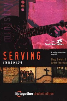 Serving Others in Love Purpose Driven Life Series  -     By: Doug Fields, Brett Eastman