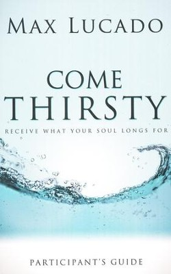 Come Thirsty Participant's Guide  -     By: Max Lucado