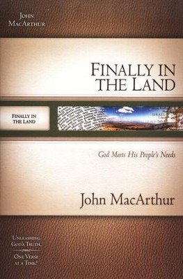 Finally in the Land: God Meets His People's Needs      -     By: John MacArthur