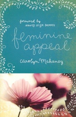 Feminine Appeal: Seven Virtues of a Godly Wife and Mother  -     By: Carolyn Mahaney, Nancy Leigh DeMoss