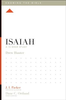 Isaiah: A 12-Week Study  -     Edited By: J.I. Packer, Dane C. Ortlund     By: Drew Hunter