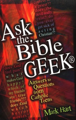 Ask the Bible Geek: Answers to Questions from Catholic Teens  -     By: Mark Hart