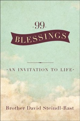99 Blessings: An Invitation to Life   -     By: David Steindl-rast