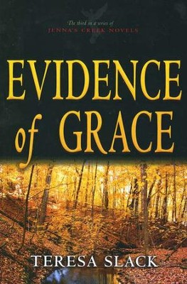 Evidence of Grace, Jenna's Creek Series #3   -     By: Teresa Slack