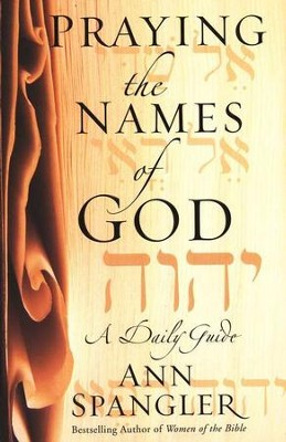 Praying the Names of God: A Daily Guide   -     By: Ann Spangler