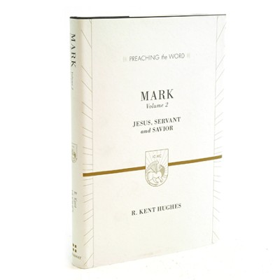 Mark, Vol. 2: Jesus, Servant & Savior (Preaching the Word)  -     By: R. Kent Hughes