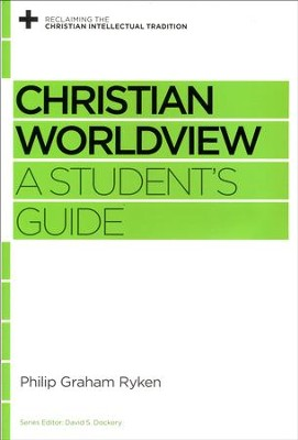 Christian Worldview: A Student's Guide  -     By: Philip Graham Ryken, David S. Dockery