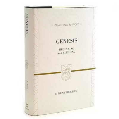 Genesis: Beginning and Blessing (Preaching the Word)   -     By: R. Kent Hughes