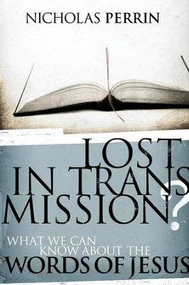 Lost In Transmission?: What We Can Know About the Words of Jesus - eBook  -     By: Nicholas Perrin