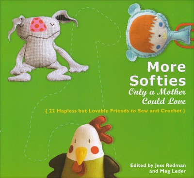 More Softies Only a Mother Could Love: 22 Hapless but Lovable Friends to Sew and Crochet  -     By: Jess Redman, Meg Leder