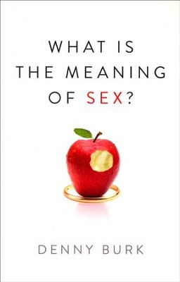 What Is the Meaning of Sex?  -     By: Denny Burk