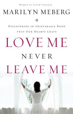 Love Me Never Leave me: Discovering the Inseparable Bond That Our Hearts Crave - eBook  -     By: Marilyn Meberg