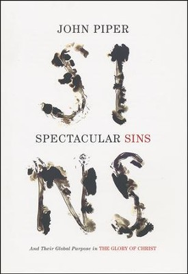 Spectacular Sins: And Their Global Purpose in the Glory of Christ  -     By: John Piper