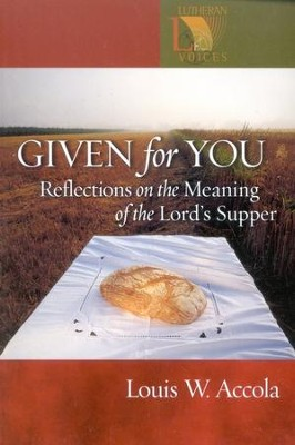 Given for You: Reflections on the Meaning of the Lord's Supper  -     By: Louis W. Accola
