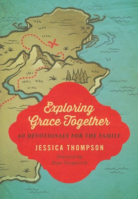 Exploring Grace Together: 40 Devotionals for the Family  -     By: Jessica Thompson, Elyse M. Fitzpatrick