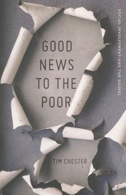 Good News to the Poor: Social Involvement and the Gospel  -     By: Tim Chester