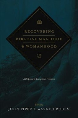 Recovering Biblical Manhood and Womanhood: A Response to Evangelical Feminism  -     Edited By: John Piper, Wayne Grudem     By: John Piper & Wayne Grudem, eds.