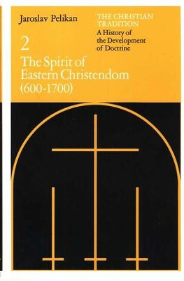 The Spirit of Eastern Christendom (600-1700), Christian  Tradition #2  -     By: Jaroslav Pelikan