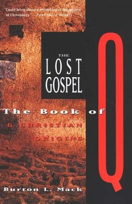 The Lost Gospel: The Book of Q and Christian Origins   -     By: Burton L. Mack