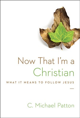 Now That I'm a Christian: What It Means to Follow Jesus  -     By: C. Michael Patton