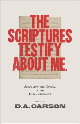 The Scriptures Testify about Me: Jesus and the Gospel in the Old Testament  -     By: D.A. Carson, ed.