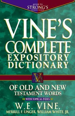 Vine's Complete Expository Dictionary of Old and New Testament Words  -     By: W.E. Vine, Merrill F. Unger, William White Jr.