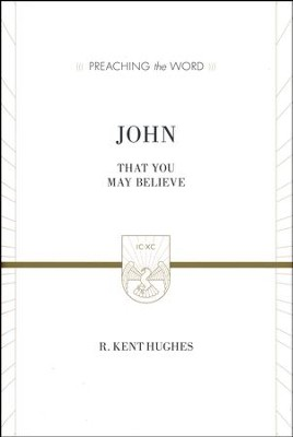 John: That You May Believe  -     By: R. Kent Hughes