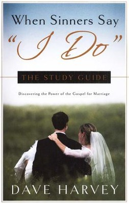 When Sinners Say I Do: The Study Guide  -     By: Dave Harvey
