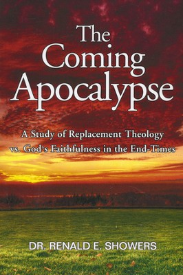 The Coming Apocalypse: A Study of Replacement Theology vs. God's Faithfulness in the End-Times  -     By: Renald E. Showers