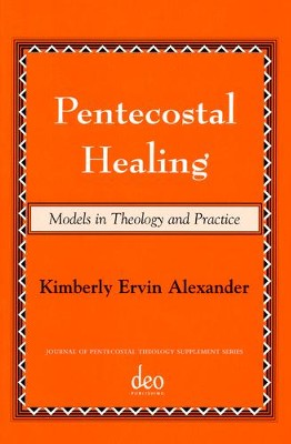 Pentecostal Healing: Models In Theology And Practice  -     By: Kimberly Ervin Alexander
