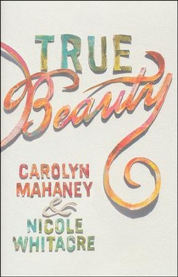 True Beauty  -     By: Carolyn Mahaney