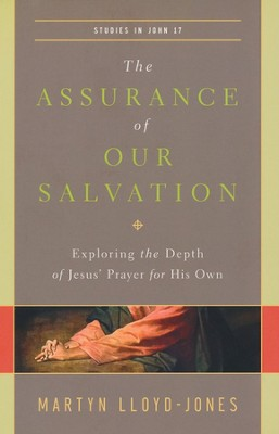 The Assurance of Our Salvation: Exploring the Depth of Jesus' Prayer for His Own  -     By: D. Martyn Lloyd-Jones