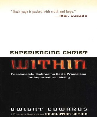 Experiencing Christ Within Workbook : Passionately Embracing God's Provisions for Supernatural Living  -     By: Dwight Edwards
