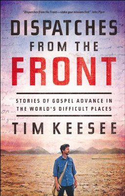 Dispatches from the Front: On Gospel Transformation, Suffering, and Witness  -     By: Tim Keesee