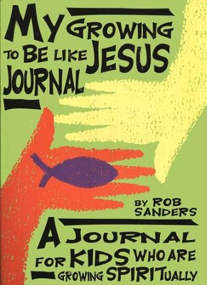 My Growing to Be Like Jesus Journal   -     By: Rob Sanders