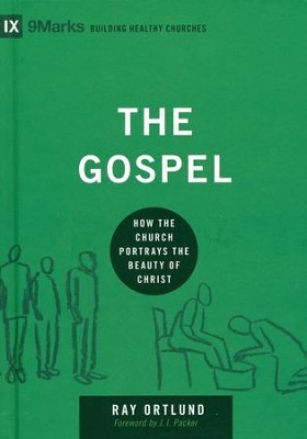 The Gospel: How the Church Portrays the Beauty of Christ  -     By: Raymond C. Ortlund Jr.