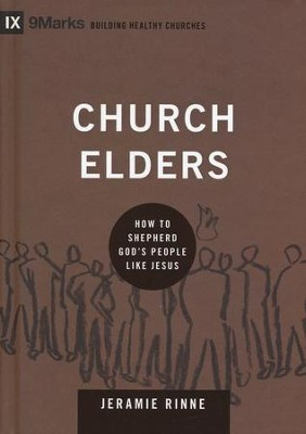 Church Elders: How to Shepherd God's People Like Jesus  -     By: Jeramie Rinne